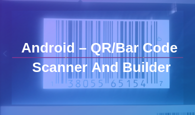 Android – QR_Bar Code Scanner And Builder