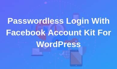 Passwordless Login With Facebook Account Kit For WordPress